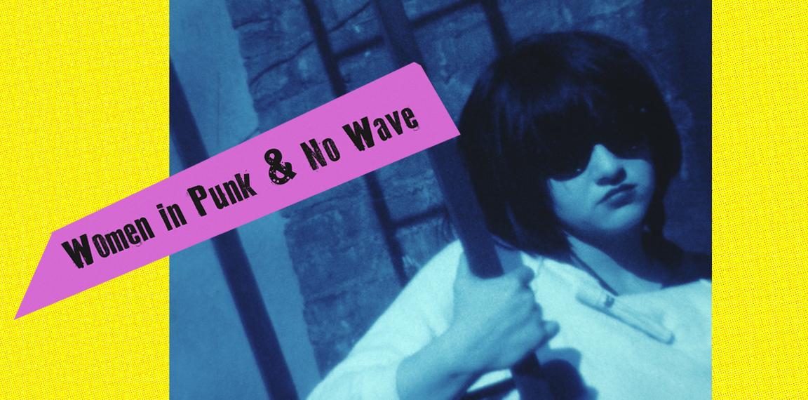 WOMEN IN PUNK & NO WAVE FILM & MUSIC